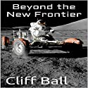 Beyond the New Frontier: Alternate History (New Frontier Series) Audiobook by Cliff Ball Narrated by Keith Slane