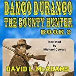The Hunt for Zeke Scott: Dango Durango the Bounty Hunter Series, Book 2 | David L. McAdams