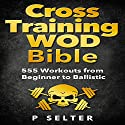 Cross Training WOD Bible: 555 Workouts from Beginner to Ballistic Audiobook by P Selter Narrated by Jason Lovett