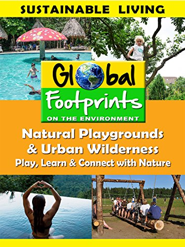 Global Footprints-Natural Playgrounds & Urban Wilderness - Play, Learn & Connect with Nature by