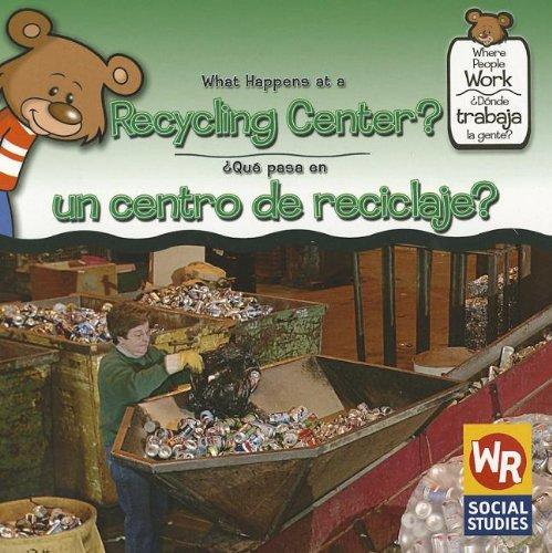 Download What Happens at a Recycling Center?/ Que Pasa En Un Centro De Reciclaje?: A Gente? (Where People Work/ Donde Trabaja La Gente?) (Spanish Edition) PDF