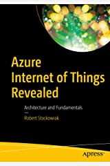 Azure Internet of Things Revealed: Architecture and Fundamentals Kindle Edition