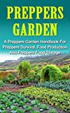 Preppers Garden: A Preppers Garden Handbook For Preppers Survival, Food Production And Preppers Food Storage (Preppers Garden Handbook, Prepping For Beginners)