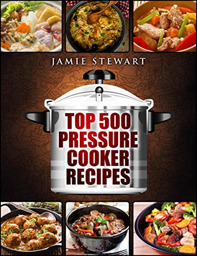 Top 500 Pressure Cooker Recipes by Jamie Stewart