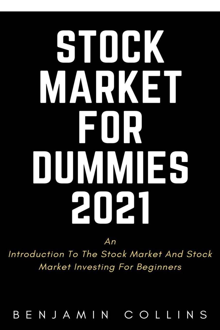 STOCK MARKET FOR DUMMIES 2021: An Introduction To The Stock Market And Stock  Market Investing For Beginners: Collins, Benjamin: 9798711093152:  Amazon.com: Books
