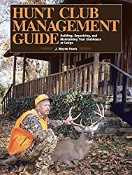 Hunt Club Management Guide: Building, Organizing, and Maintaining Your Clubhouse or Lodge