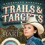 Trails & Targets: Dangerous Darlyns, Book 1 | Kelly Eileen Hake