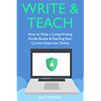 Write & Teach: How to Make a Living Writing Kindle Books & Teaching Your Current Expertise Online (English Edition)