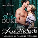 The Broken Duke: The 1797 Club, Volume 3 Audiobook by Jess Michaels Narrated by Danielle O'Farrell
