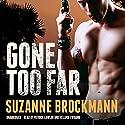 Gone Too Far: The Troubleshooters, Book 6 Hörbuch von Suzanne Brockmann Gesprochen von: Patrick Lawlor, Melanie Ewbank