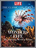 LIFE Wonders of Life: A Fantastic Voyage Through Nature (The Classic Collection)