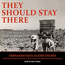 They Should Stay There: The Story of Mexican Migration and Repatriation During the Great Depression Audiobook by Fernando Saul Alanis Enciso, Russ Davidson, Mark Overmyer-Velazquez Narrated by Rudy Sanda