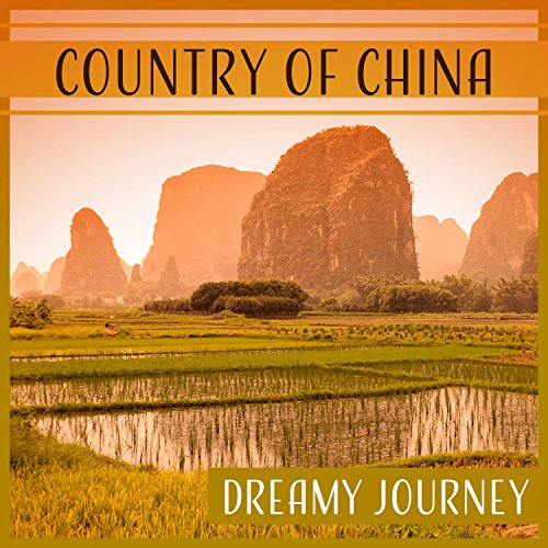 Country of China: Dreamy Journey – Oriental Music, Asian Ambient, Mindfulness Yoga, Holiday at Beijing