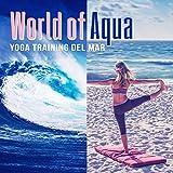 World of Aqua: Yoga Training del Mar, Deep Meditation Music, Ocean Waves, Pure Relaxation Zen Moods, Reiki Healing, Chill Out & Spiritual Growth