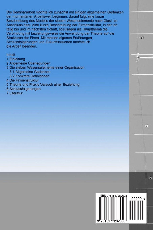 Die sieben Wesenselemente einer Organisation nach Glasl: Der Versuch ...