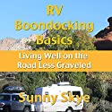 RV Boondocking Basics: Living Well on the Road Less Graveled Audiobook by Sunny Skye Narrated by Richard Henzel