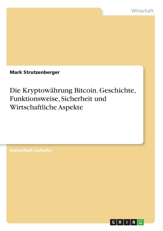 Die Kryptowährung Bitcoin. Geschichte, Funktionsweise, Sicherheit Und Wirtschaftliche Aspekte (German Edition) pdf epub