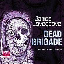 Dead Brigade Audiobook by James Lovegrove Narrated by Steven Crossley