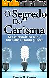 O Segredo do Carisma: Ser carismático não é tão difícil quanto parece
