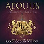 Aequus: A Royal Protector Academy Novel | Randi Cooley Wilson