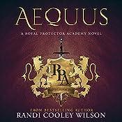 Aequus: A Royal Protector Academy Novel | Randi Cooley Wilson