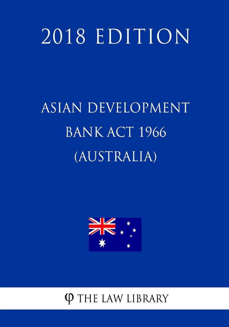 Download Asian Development Bank Act 1966 (Australia) (2018 Edition) ebook