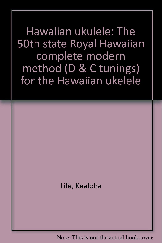 0b407b9a7301 Hawaiian Ukulele: The 50th State Royal Hawaiian Complete Modern Method (D &  C Tunings) for the Hawaiian Ukulele (and Soprano, Alto Longs Paperback –  Import, ...