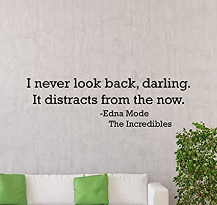Amazon.com: Edna Mode Quote I Never Look Back Darling The ...
