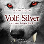 Volf: Silver: The Amethyst Trilogy, Book 1 | Sarah Elliot