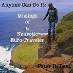 Anyone Can Do It: Musings of a Neurotic Euro-Traveler | Peter R. Best