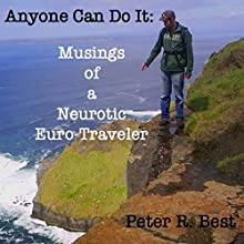 Anyone Can Do It: Musings of a Neurotic Euro-Traveler Audiobook by Peter R. Best Narrated by Peter Best