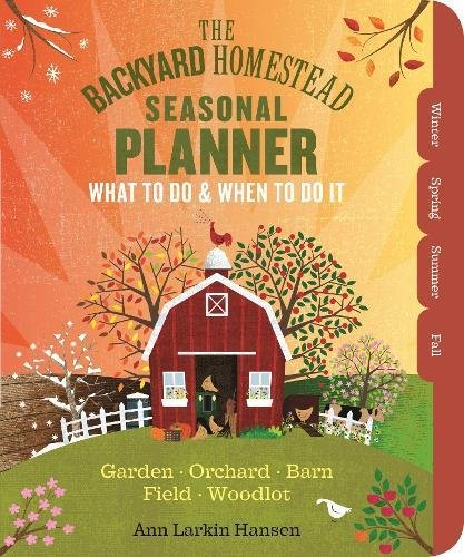 The Backyard Homestead Seasonal Planner: What to Do & When to Do It in the Garden, Orchard, Barn, Pasture & Equipment (Farming Equipment)