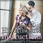 His Absolute Instructions: The Billionaire's Ultimatum: A BDSM Erotic Romance, Part 3 | Cerys du Lys
