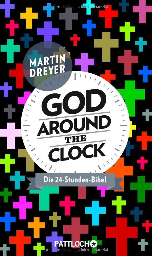 God around the clock: Die 24-Stunden-Bibel