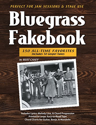 Bluegrass Fakebook 150 All Time Favorites Includes 50 Gospel Tunes for Guitar Banjo & Mandolin