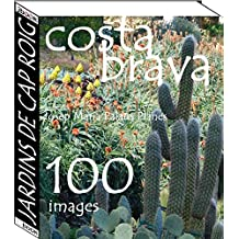 Costa Brava: Jardins de Cap Roig   (100 images)  (French Edition)