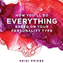 How You'll Do Everything Based on Your Personality Type Audiobook by Heidi Priebe Narrated by Bailey Carr