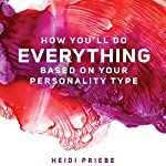 How You'll Do Everything Based on Your Personality Type   Heidi Priebe