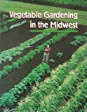 Vegetable Gardening in the Midwest 9781883097066