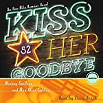 Kiss Her Goodbye: A Mike Hammer Novel | Mickey Spillane,Max Allan Collins