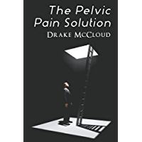 The Pelvic Pain Solution (Help for Men & Women With Chronic Pelvic Pain, IC, IBS, and PFD) (English Edition)