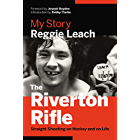 The Riverton Rifle: My Story — Straight Shooting on Hockey and on Life