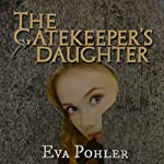 The Gatekeeper's Daughter: The Gatekeeper's Saga (Gatekeeper's Trilogy) (Volume 3) | Dr. Eva Pohler
