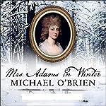 Mrs. Adams in Winter: A Journey in the Last Days of Napoleon   Michael O'Brien