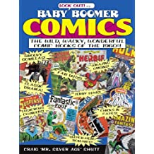 Baby Boomer Comics: The Wild, Wacky, Wonderful Comic Books of the 1960s