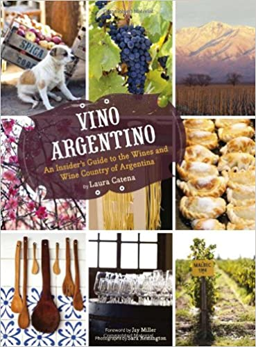 Vino Argentino: An Insiders Guide to the Wines and Wine Country of Argentina: Amazon.es: Laura Catena: Libros en idiomas extranjeros