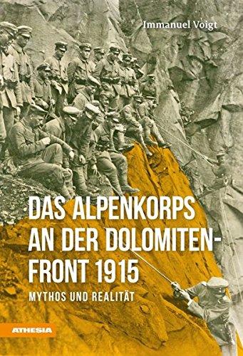 Das Alpenkorps an der Dolomiten-Front 1915: Mythos und Realität