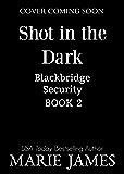 Shot in the Dark (Blackbridge Security Book 2)
