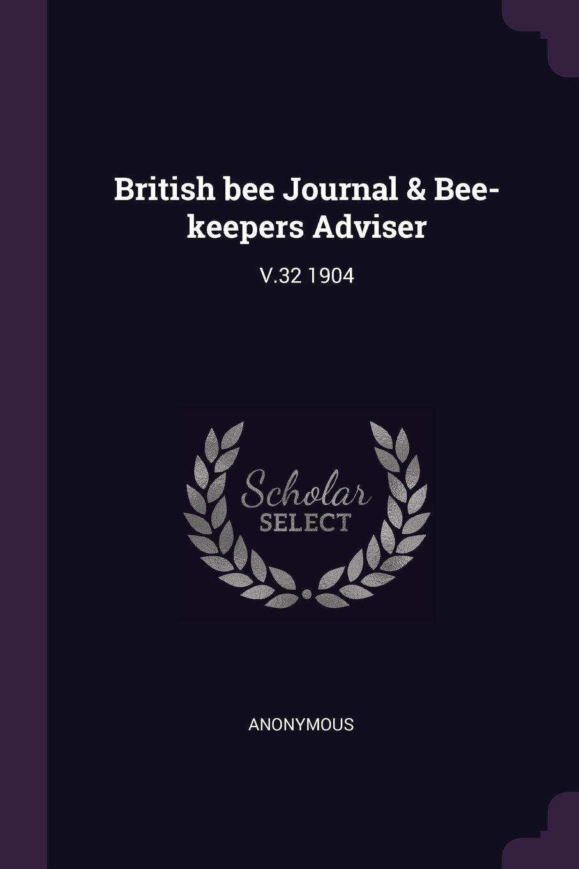 British Bee Journal & Bee-Keepers Adviser: V.32 1904 pdf epub