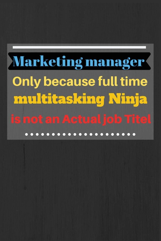 Marketing manager only because full time multitasking Ninja ...